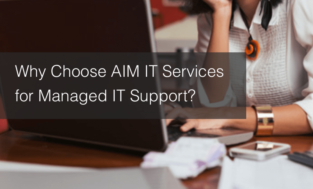 Why Choose AIM IT Services for Managed IT Support?
